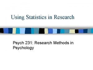 Using Statistics in Research Psych 231 Research Methods