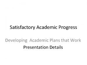 Satisfactory Academic Progress Developing Academic Plans that Work
