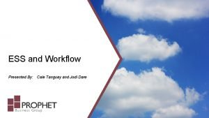 ESS and Workflow Presented By Cale Tanguay and