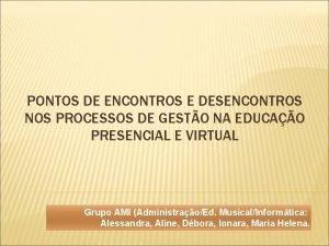PONTOS DE ENCONTROS E DESENCONTROS NOS PROCESSOS DE