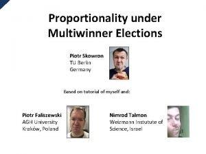 Proportionality under Multiwinner Elections Piotr Skowron TU Berlin