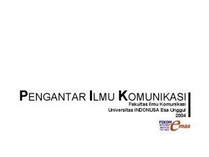 PENGANTAR ILMU KOMUNIKASI Fakultas Ilmu Komunikasi Universitas INDONUSA