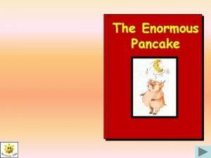 The Enormous Pancake Once upon a time there