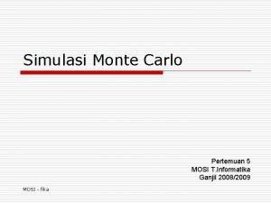 Simulasi Monte Carlo Pertemuan 5 MOSI T Informatika