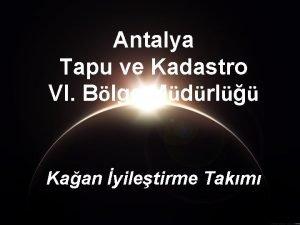 Antalya Tapu ve Kadastro VI Blge Mdrl Kaan