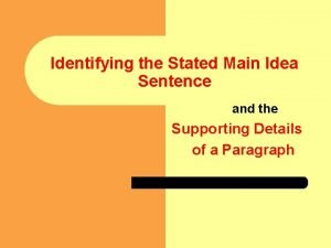 Identifying the Stated Main Idea Sentence and the