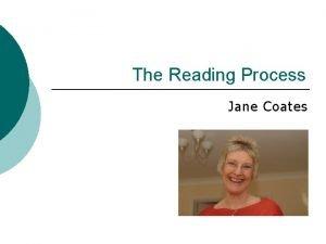 The Reading Process Jane Coates Mrs Jane Coates