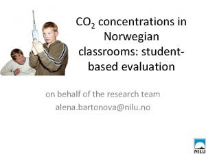 CO 2 concentrations in Norwegian classrooms studentbased evaluation