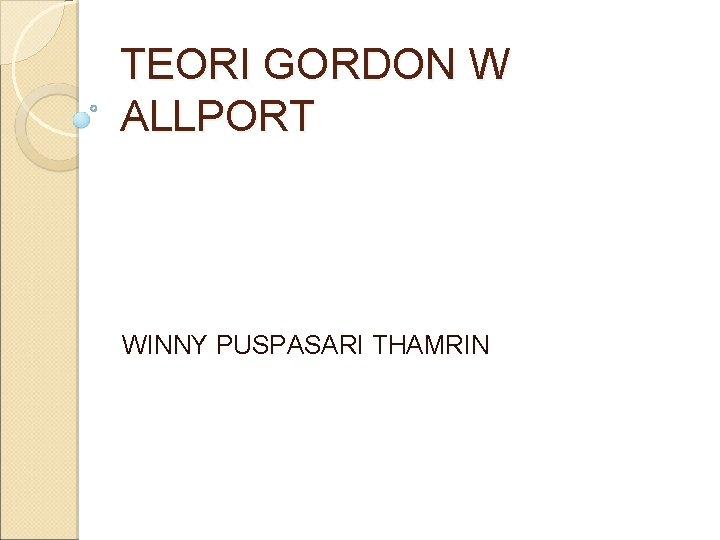 TEORI GORDON W ALLPORT WINNY PUSPASARI THAMRIN GORDON