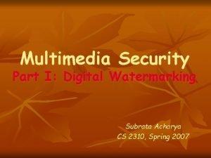 Multimedia Security Part I Digital Watermarking Subrata Acharya