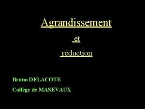 Agrandissement et rduction Bruno DELACOTE Collge de MASEVAUX