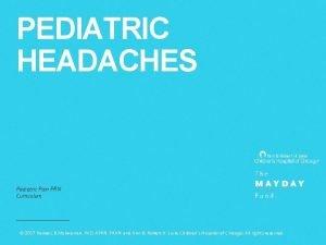 PEDIATRIC HEADACHES Pediatric Pain PRN Curriculum 2017 Renee