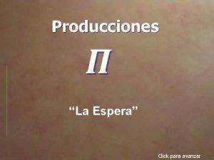 Producciones La Espera Click para avanzar Karl Brulloff