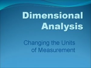 Dimensional Analysis Changing the Units of Measurement Steps
