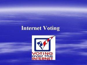 Internet Voting What is Internet Voting Internet voting