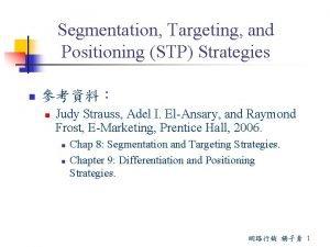 Segmentation Targeting and Positioning STP Strategies n n