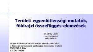 Terleti egyenltlensgi mutatk fldrajzi sszefggselemzsek dr Jeney Lszl