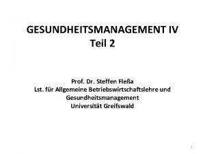 GESUNDHEITSMANAGEMENT IV Teil 2 Prof Dr Steffen Flea