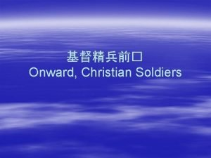 Onward Christian Soldiers Onward Christian soldiers marching as