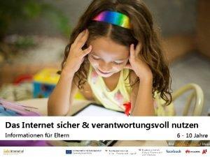 Das Internet sicher verantwortungsvoll nutzen Informationen fr Eltern