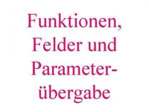 Funktionen Felder und Parameterbergabe Funktionsaufruf mit Feld als