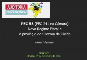 PEC 55 PEC 241 na Cmara Novo Regime