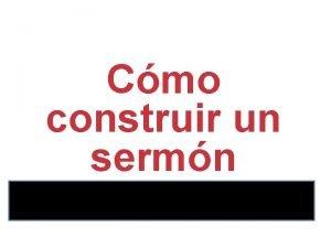 Cmo construir un sermn Expositivo CMO CONSTRUIR UN