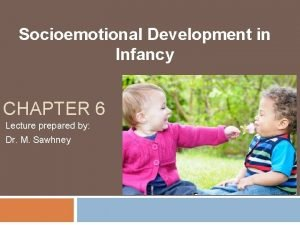 Socioemotional Development in Infancy CHAPTER 6 Lecture prepared