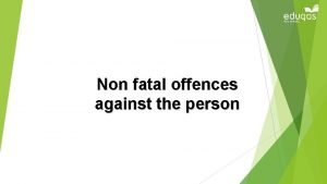 Non fatal offences against the person Non fatal