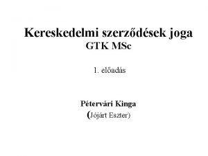 Kereskedelmi szerzdsek joga GTK MSc 1 elads Ptervri