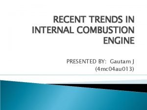 RECENT TRENDS IN INTERNAL COMBUSTION ENGINE PRESENTED BY