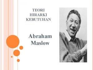 TEORI HIRARKI KEBUTUHAN Abraham Maslow TEORI MOTIVASI HIRARKI