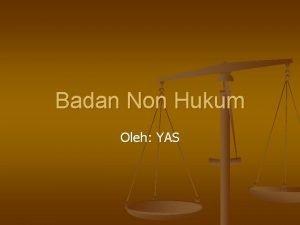 Badan Non Hukum Oleh YAS Badan Usaha Milik