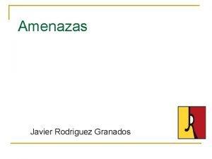 Amenazas Javier Rodriguez Granados Amenazas fsicas La Seguridad