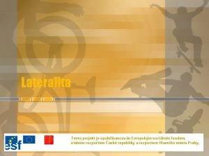 Lateralita Tento projekt je spolufinancovn Evropskm socilnm fondem
