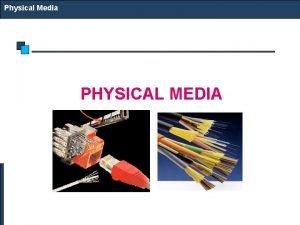 Physical Media PHYSICAL MEDIA Physical Media Physical Media