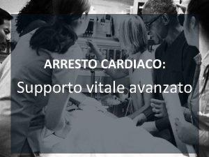 ARRESTO CARDIACO Supporto vitale avanzato LA CATENA DELLA