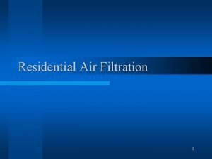 Residential Air Filtration 1 Residential Issues l Cleaner
