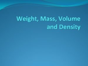 Weight Mass Volume and Density What is Weight