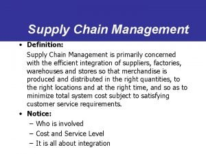 Supply Chain Management Definition Supply Chain Management is