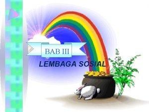 BAB III LEMBAGA SOSIAL Lembaga Sosial Pengertian Lembaga