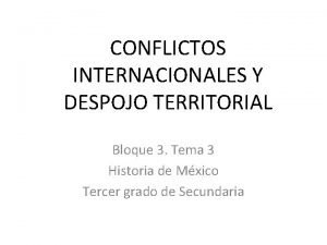 CONFLICTOS INTERNACIONALES Y DESPOJO TERRITORIAL Bloque 3 Tema