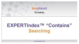TUTORIAL EXPERTIndex Contains Searching www toxplanet com The