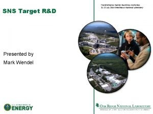SNS Target RD Presented by Mark Wendel Transformative