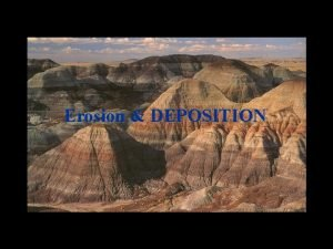 Erosion DEPOSITION Erosion Deposition Terms Erosion is the