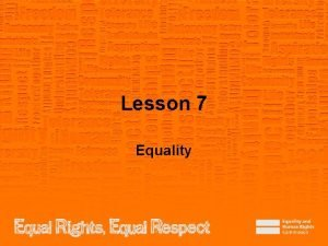 Lesson 7 Equality Note to teacher These slides