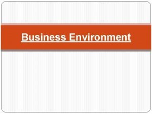 Business Environment Business Objectives Chapter 1 Business Business