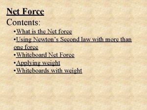 Net Force Contents What is the Net force