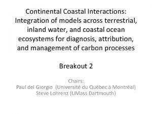 Continental Coastal Interactions Integration of models across terrestrial