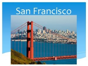 San Francisco San Francisco officially the City and